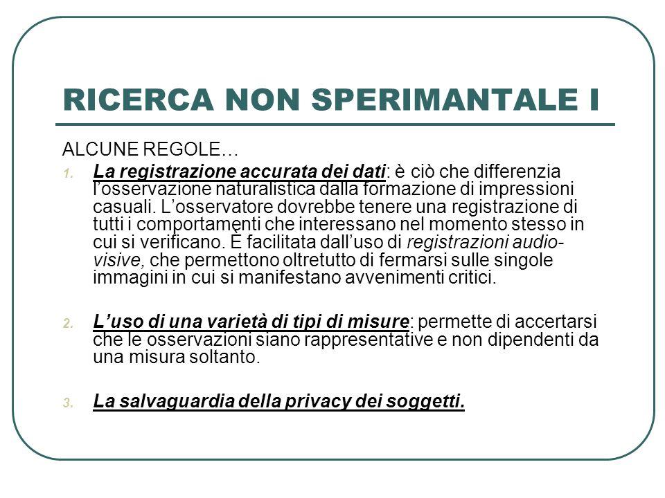 RICERCA NON SPERIMANTALE I ALCUNE REGOLE… 1. La registrazione accurata dei dati: è ciò che differenzia losservazione naturalistica dalla formazione di