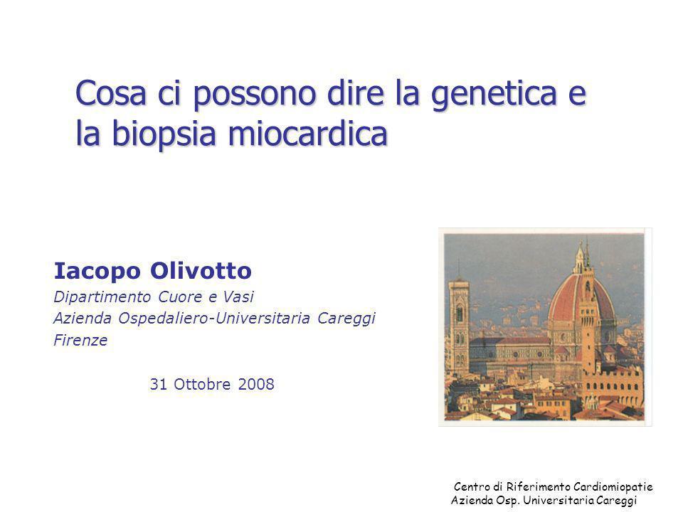 Cosa ci possono dire la genetica e la biopsia miocardica Iacopo Olivotto Dipartimento Cuore e Vasi Azienda Ospedaliero-Universitaria Careggi Firenze 3