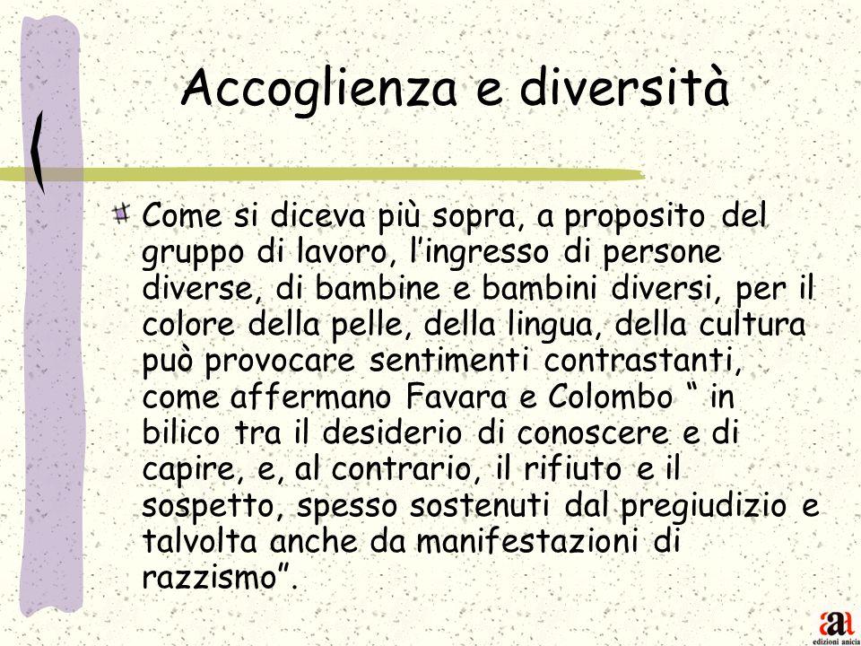 Accoglienza e diversità Come si diceva più sopra, a proposito del gruppo di lavoro, lingresso di persone diverse, di bambine e bambini diversi, per il