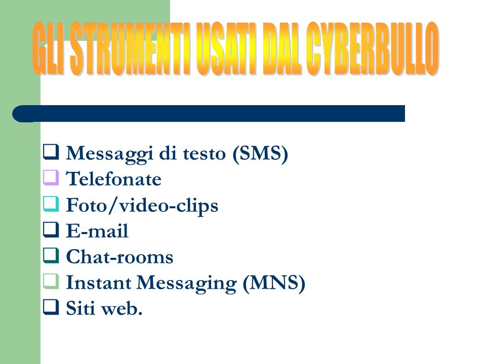 Messaggi di testo (SMS) Telefonate Foto/video-clips E-mail Chat-rooms Instant Messaging (MNS) Siti web.