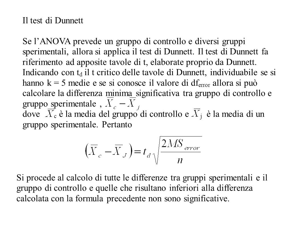 Il test di Dunnett Se lANOVA prevede un gruppo di controllo e diversi gruppi sperimentali, allora si applica il test di Dunnett. Il test di Dunnett fa