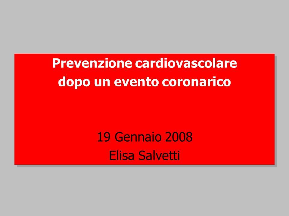 Prevenzione cardiovascolare dopo un evento coronarico 19 Gennaio 2008 Elisa Salvetti Prevenzione cardiovascolare dopo un evento coronarico 19 Gennaio