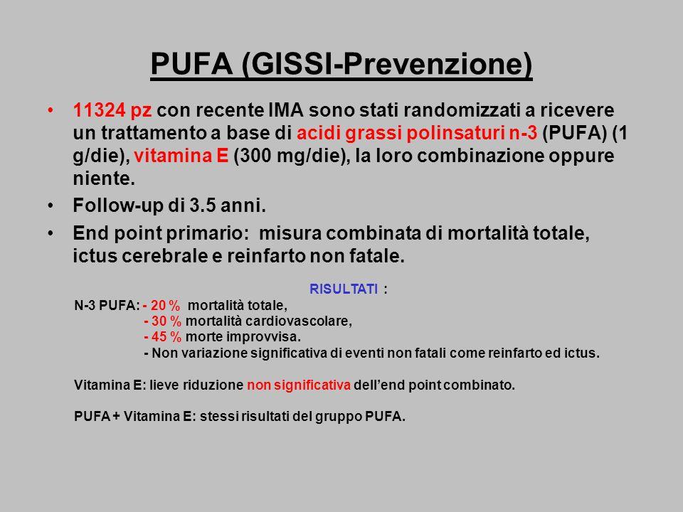 PUFA (GISSI-Prevenzione) 11324 pz con recente IMA sono stati randomizzati a ricevere un trattamento a base di acidi grassi polinsaturi n-3 (PUFA) (1 g