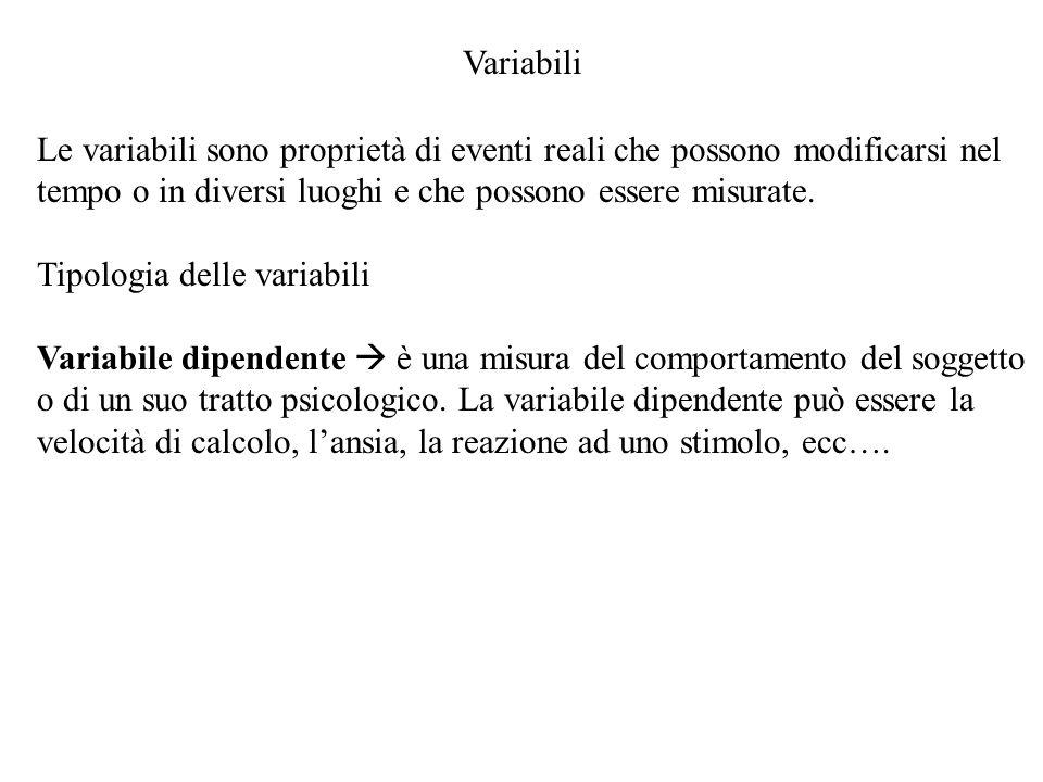 Variabili Le variabili sono proprietà di eventi reali che possono modificarsi nel tempo o in diversi luoghi e che possono essere misurate. Tipologia d