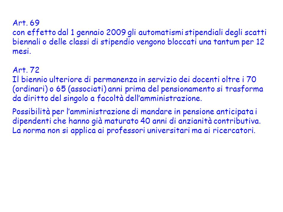 Art. 69 con effetto dal 1 gennaio 2009 gli automatismi stipendiali degli scatti biennali o delle classi di stipendio vengono bloccati una tantum per 1