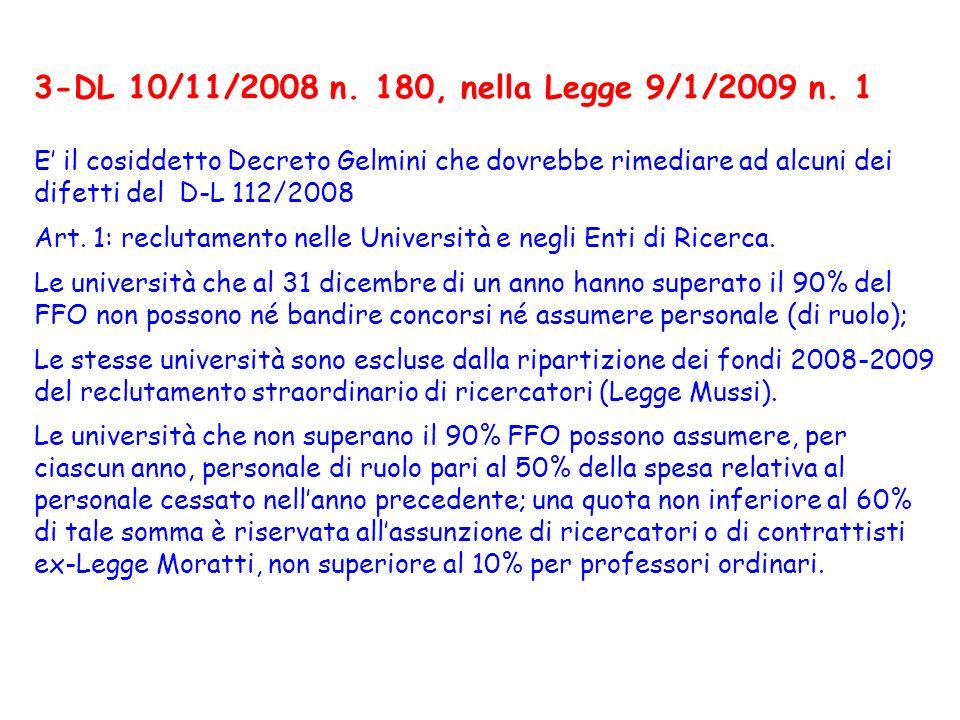 3-DL 10/11/2008 n. 180, nella Legge 9/1/2009 n. 1 E il cosiddetto Decreto Gelmini che dovrebbe rimediare ad alcuni dei difetti del D-L 112/2008 Art. 1