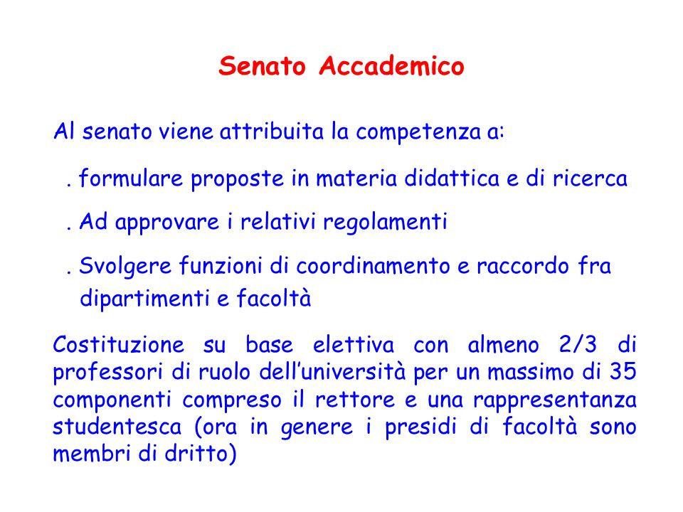 Al senato viene attribuita la competenza a:. formulare proposte in materia didattica e di ricerca. Ad approvare i relativi regolamenti. Svolgere funzi