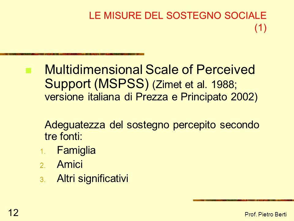 Prof. Pietro Berti 12 LE MISURE DEL SOSTEGNO SOCIALE (1) Multidimensional Scale of Perceived Support (MSPSS) (Zimet et al. 1988; versione italiana di