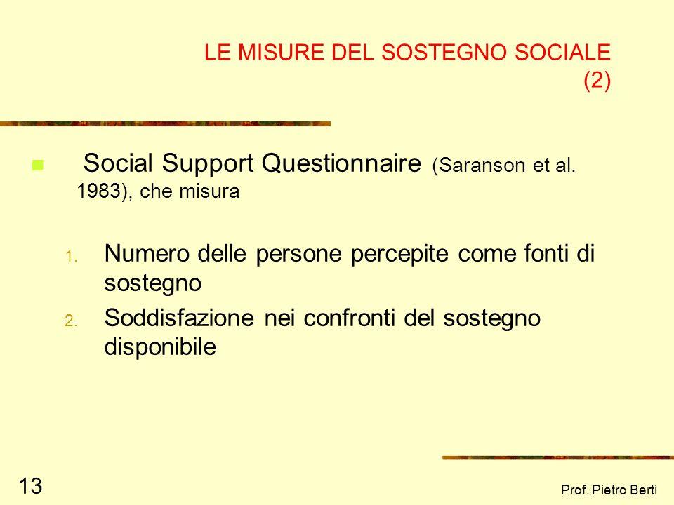 Prof. Pietro Berti 13 LE MISURE DEL SOSTEGNO SOCIALE (2) Social Support Questionnaire (Saranson et al. 1983), che misura 1. Numero delle persone perce