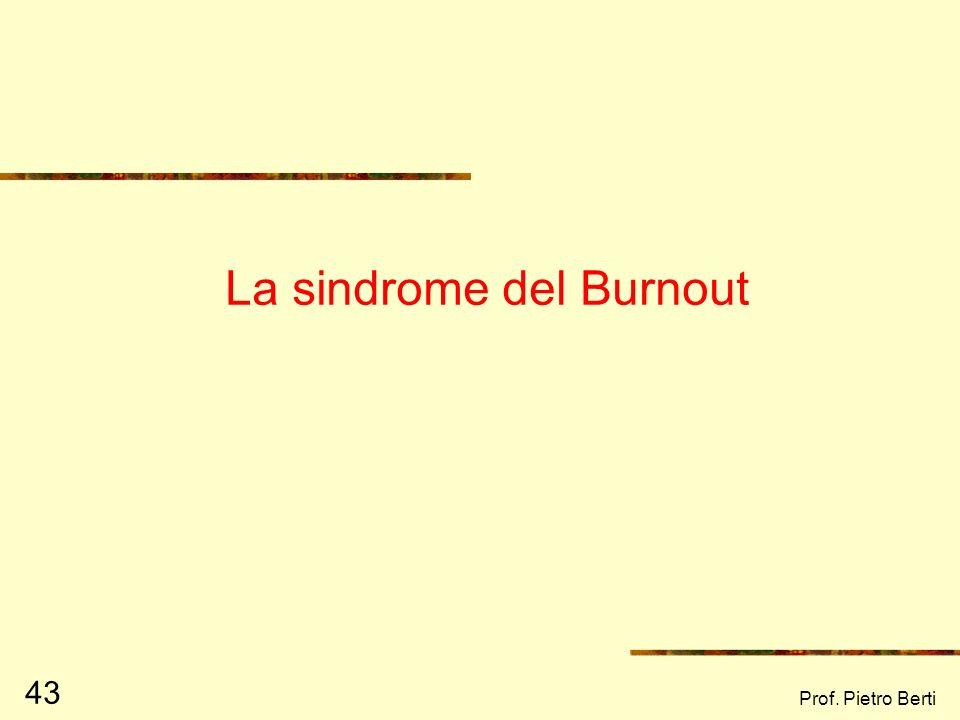 Prof. Pietro Berti 43 La sindrome del Burnout