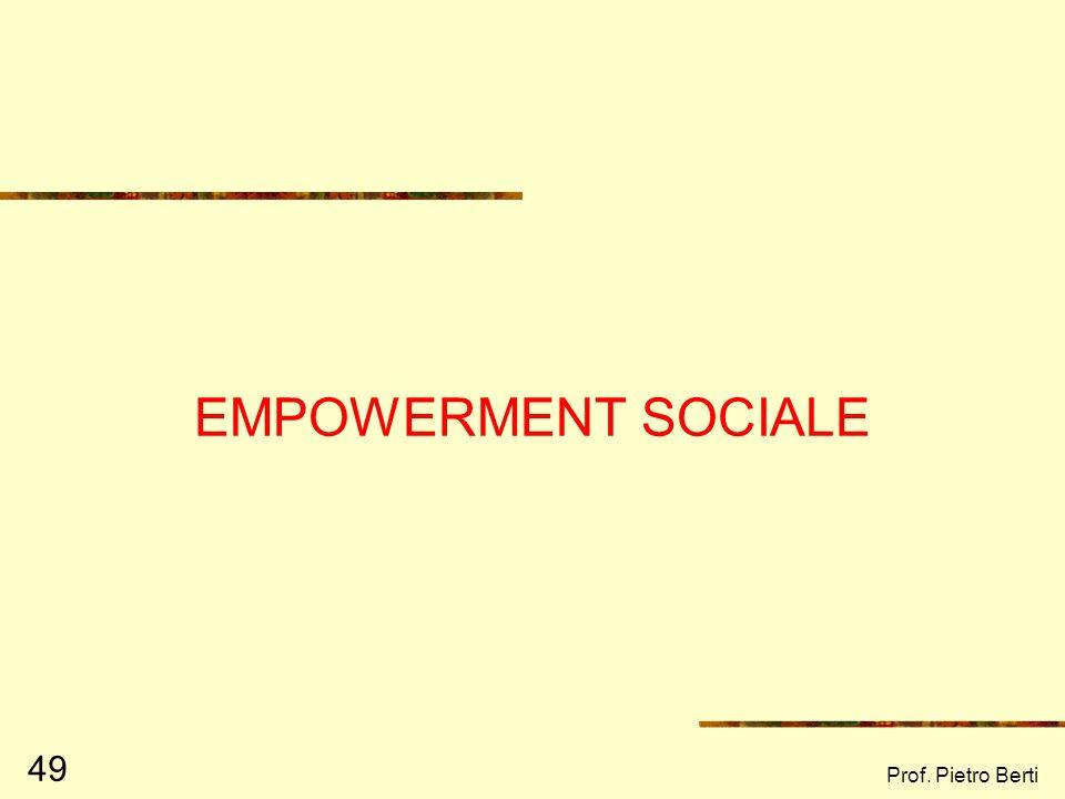 Prof. Pietro Berti 49 EMPOWERMENT SOCIALE