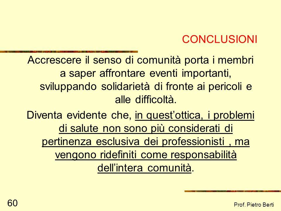 Prof. Pietro Berti 60 CONCLUSIONI Accrescere il senso di comunità porta i membri a saper affrontare eventi importanti, sviluppando solidarietà di fron