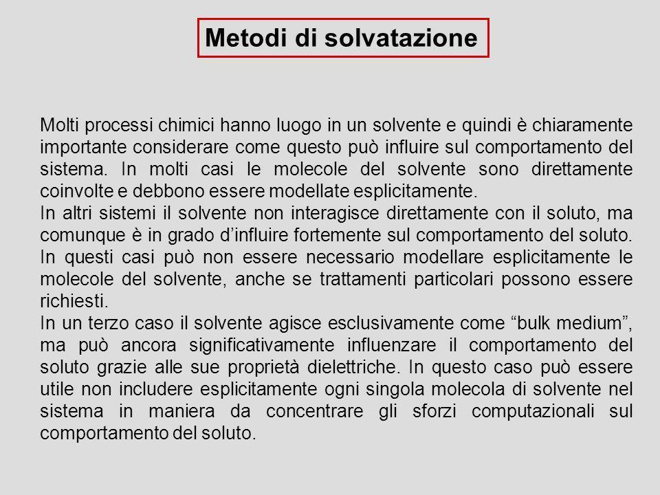 Metodi di solvatazione Molti processi chimici hanno luogo in un solvente e quindi è chiaramente importante considerare come questo può influire sul co