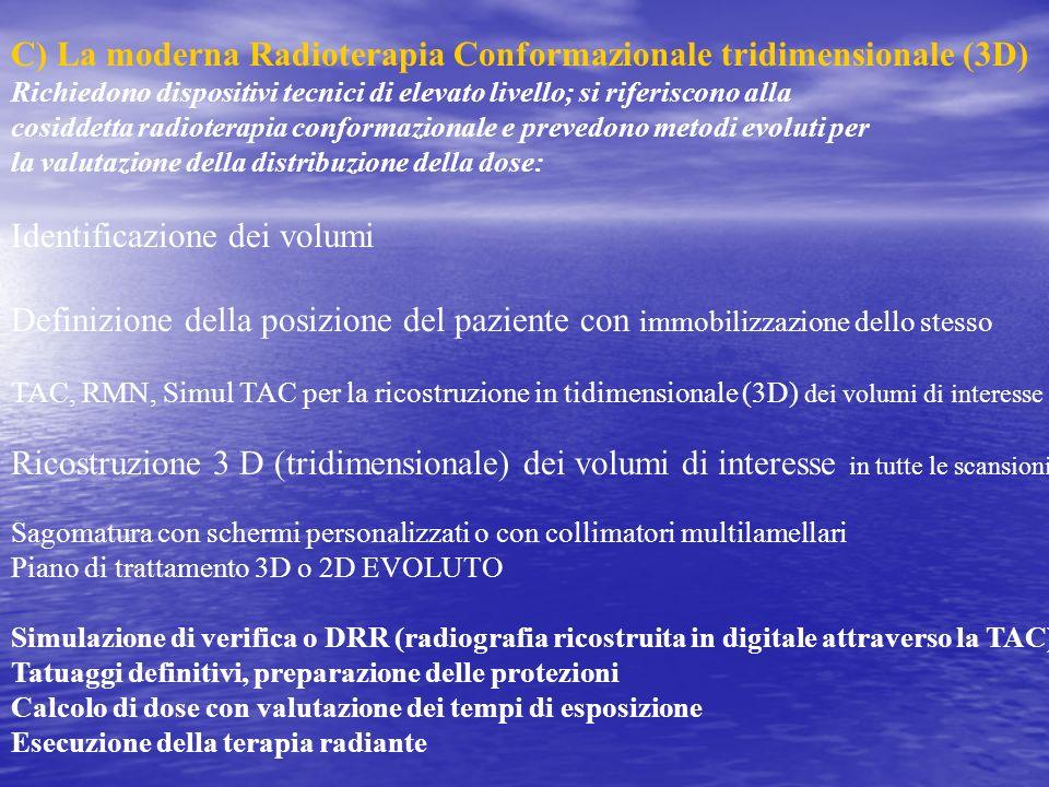 C) La moderna Radioterapia Conformazionale tridimensionale (3D) Richiedono dispositivi tecnici di elevato livello; si riferiscono alla cosiddetta radi