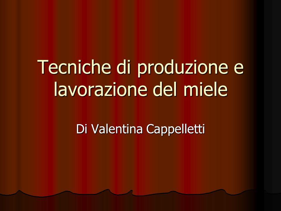 Tecniche di produzione e lavorazione del miele Di Valentina Cappelletti