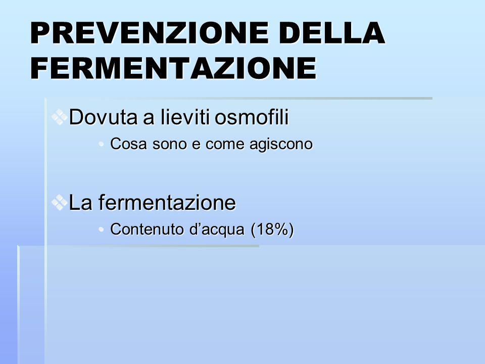 PREVENZIONE DELLA FERMENTAZIONE Dovuta a lieviti osmofili Dovuta a lieviti osmofili Cosa sono e come agisconoCosa sono e come agiscono La fermentazion