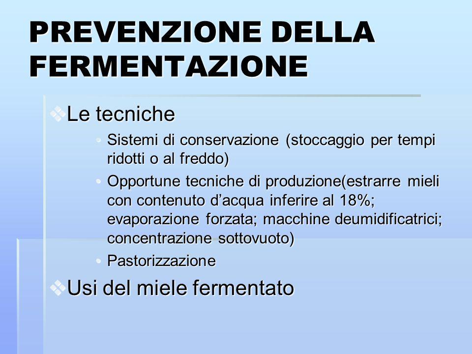 PREVENZIONE DELLA FERMENTAZIONE Le tecniche Le tecniche Sistemi di conservazione (stoccaggio per tempi ridotti o al freddo)Sistemi di conservazione (s