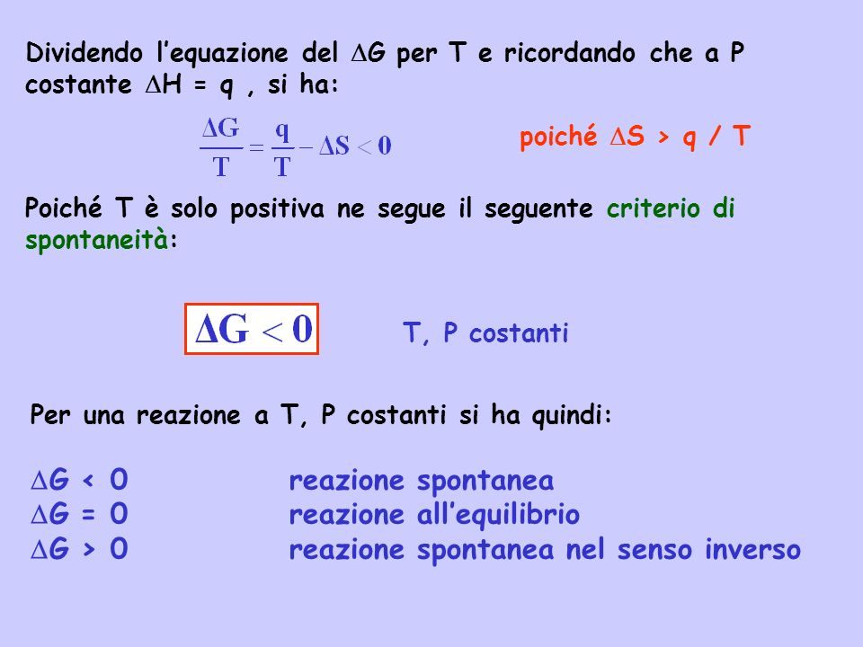 Dividendo lequazione del G per T e ricordando che a P costante H = q, si ha: poiché S > q / T Poiché T è solo positiva ne segue il seguente criterio d