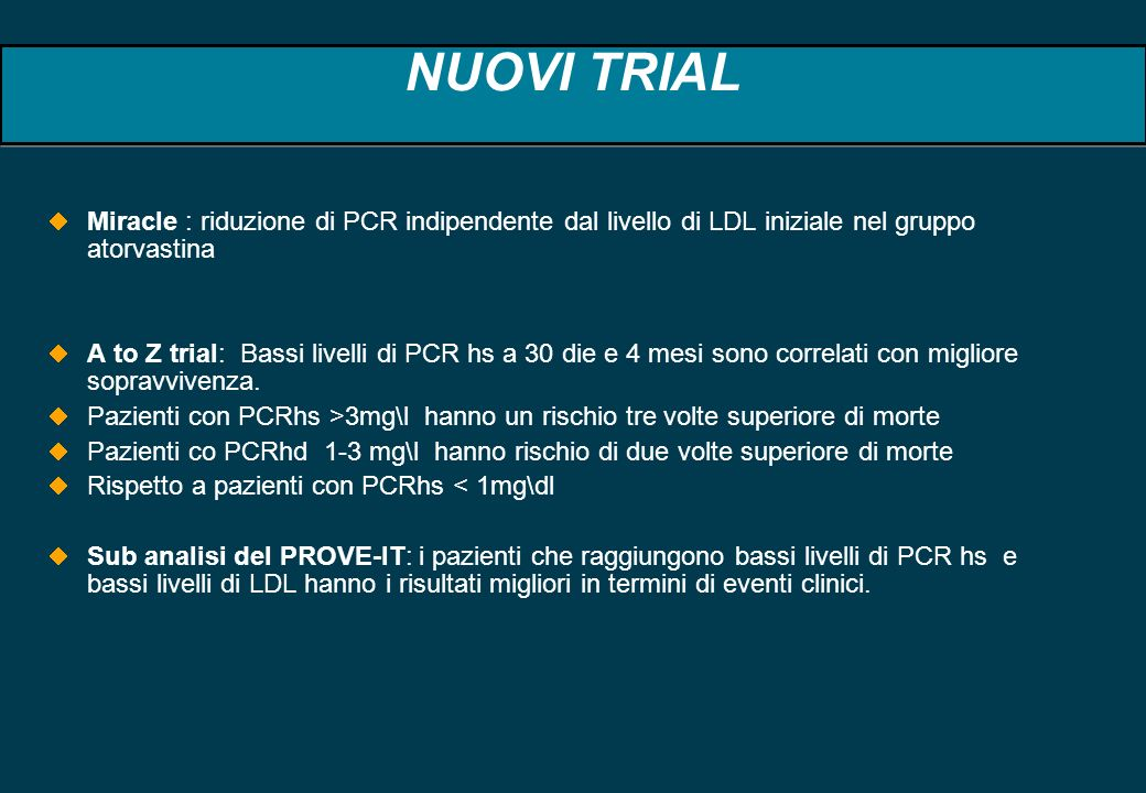 NUOVI TRIAL Miracle : riduzione di PCR indipendente dal livello di LDL iniziale nel gruppo atorvastina A to Z trial: Bassi livelli di PCR hs a 30 die