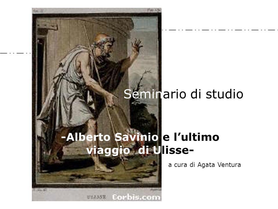 -Alberto Savinio e lultimo viaggio di Ulisse- Seminario di studio a cura di Agata Ventura