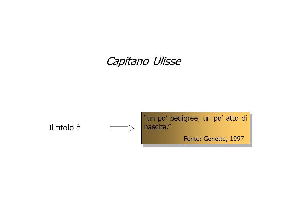 Il titolo è un po pedigree, un po atto di nascita. Fonte: Genette, 1997 un po pedigree, un po atto di nascita. Fonte: Genette, 1997 Capitano Ulisse