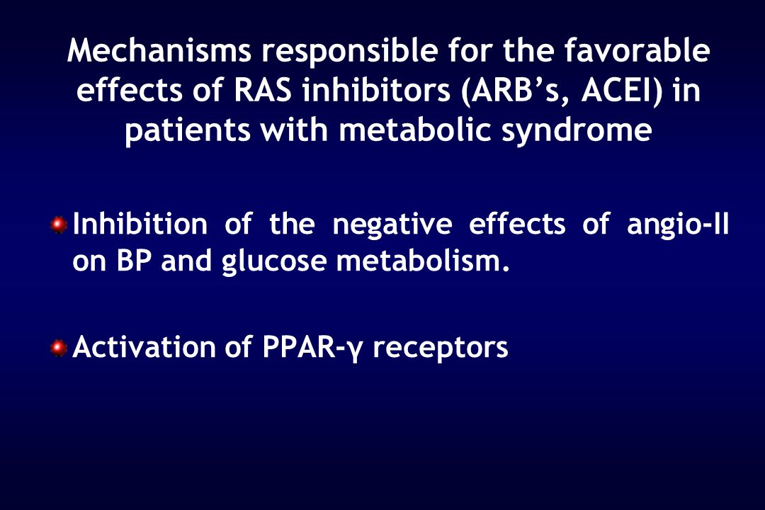 Mechanisms responsible for the favorable effects of RAS inhibitors (ARBs, ACEI) in patients with metabolic syndrome Inhibition of the negative effects