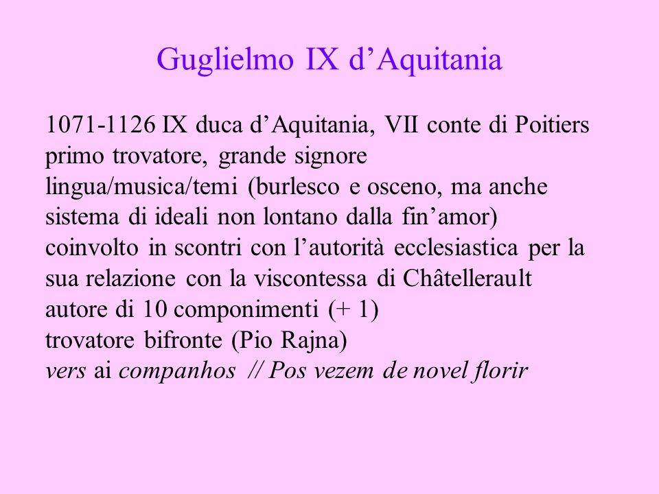 Guglielmo IX dAquitania 1071-1126 IX duca dAquitania, VII conte di Poitiers primo trovatore, grande signore lingua/musica/temi (burlesco e osceno, ma