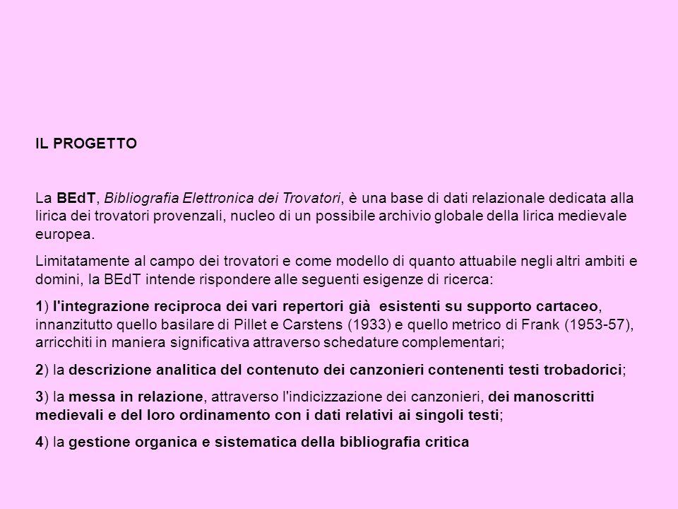 IL PROGETTO La BEdT, Bibliografia Elettronica dei Trovatori, è una base di dati relazionale dedicata alla lirica dei trovatori provenzali, nucleo di u