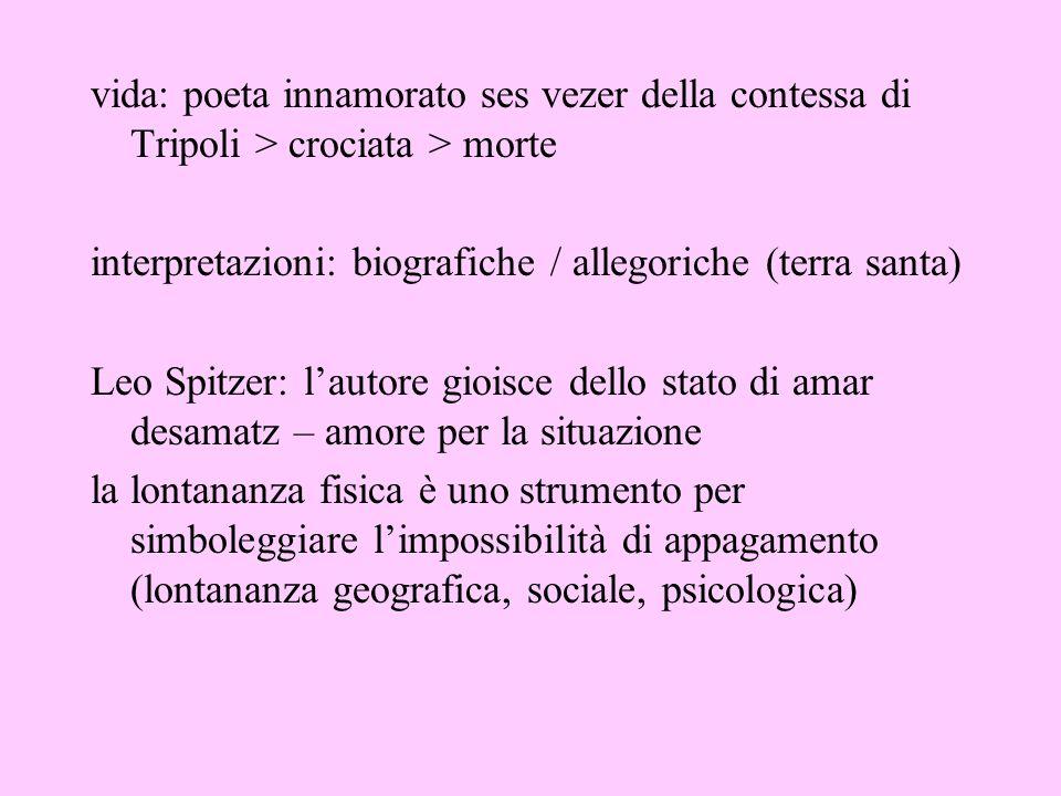 vida: poeta innamorato ses vezer della contessa di Tripoli > crociata > morte interpretazioni: biografiche / allegoriche (terra santa) Leo Spitzer: la