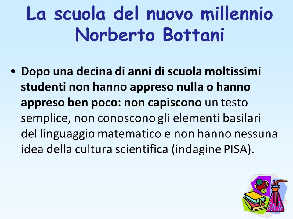 La scuola del nuovo millennio Norberto Bottani Dopo una decina di anni di scuola moltissimi studenti non hanno appreso nulla o hanno appreso ben poco: