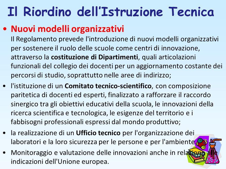 Il Riordino dellIstruzione Tecnica Nuovi modelli organizzativi Il Regolamento prevede l'introduzione di nuovi modelli organizzativi per sostenere il r