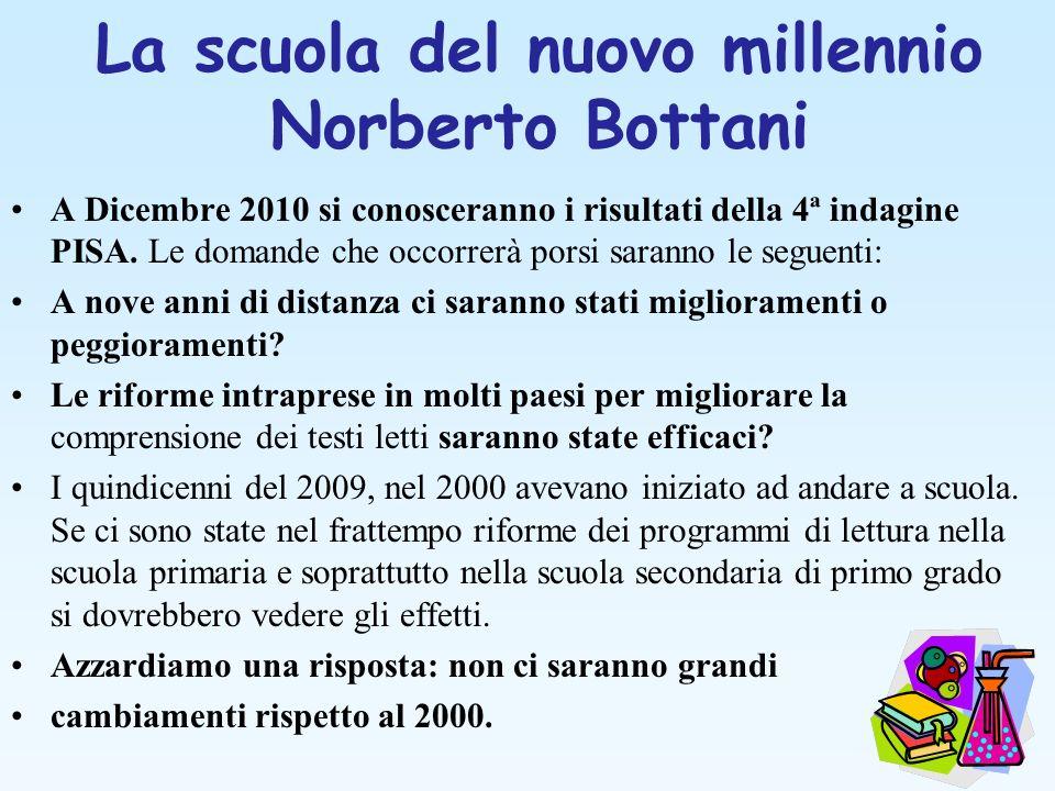 La scuola del nuovo millennio Norberto Bottani A Dicembre 2010 si conosceranno i risultati della 4ª indagine PISA. Le domande che occorrerà porsi sara