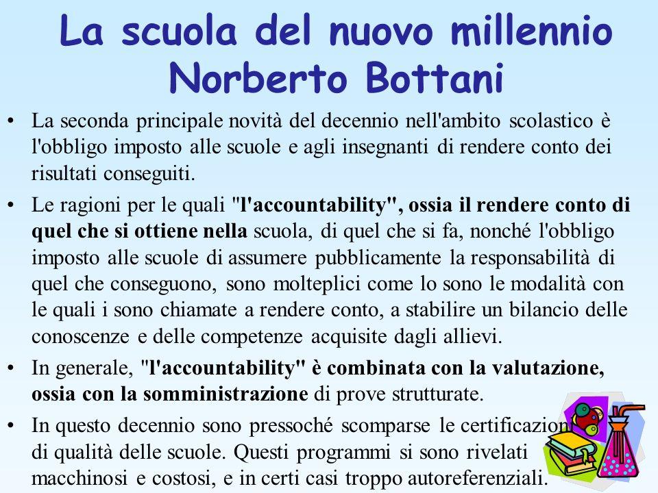 La scuola del nuovo millennio Norberto Bottani La seconda principale novità del decennio nell'ambito scolastico è l'obbligo imposto alle scuole e agli