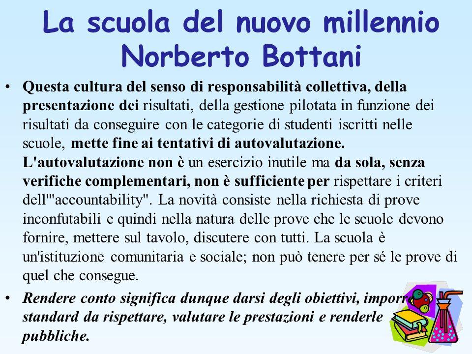 La scuola del nuovo millennio Norberto Bottani Questa cultura del senso di responsabilità collettiva, della presentazione dei risultati, della gestion