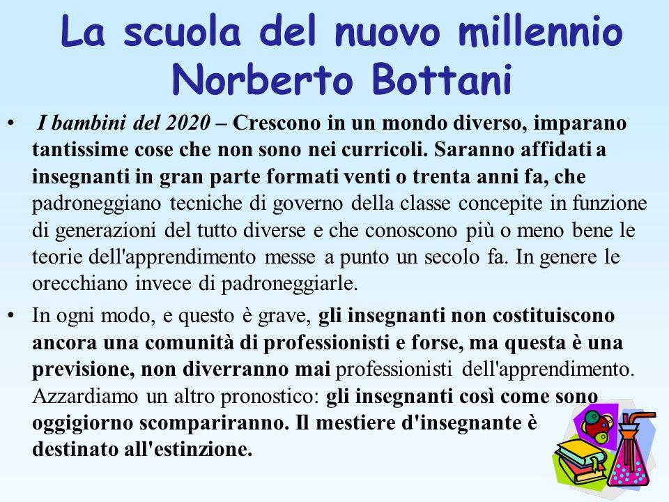 La scuola del nuovo millennio Norberto Bottani I bambini del 2020 – Crescono in un mondo diverso, imparano tantissime cose che non sono nei curricoli.