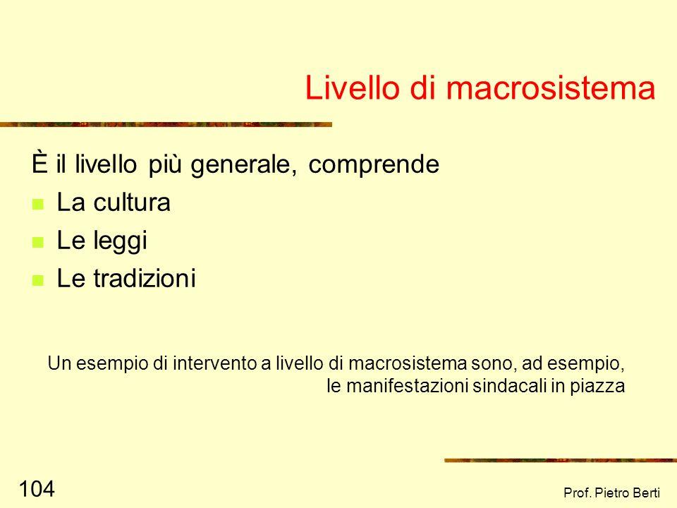 Prof. Pietro Berti 103 Livello della comunità locale Comprende lesame di una comunità locale Si propone di integrare gruppi minoritari e/o in difficol