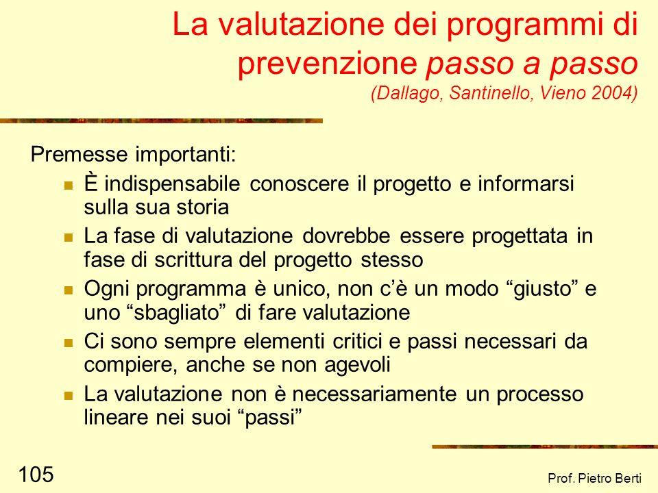 Prof. Pietro Berti 104 Livello di macrosistema È il livello più generale, comprende La cultura Le leggi Le tradizioni Un esempio di intervento a livel