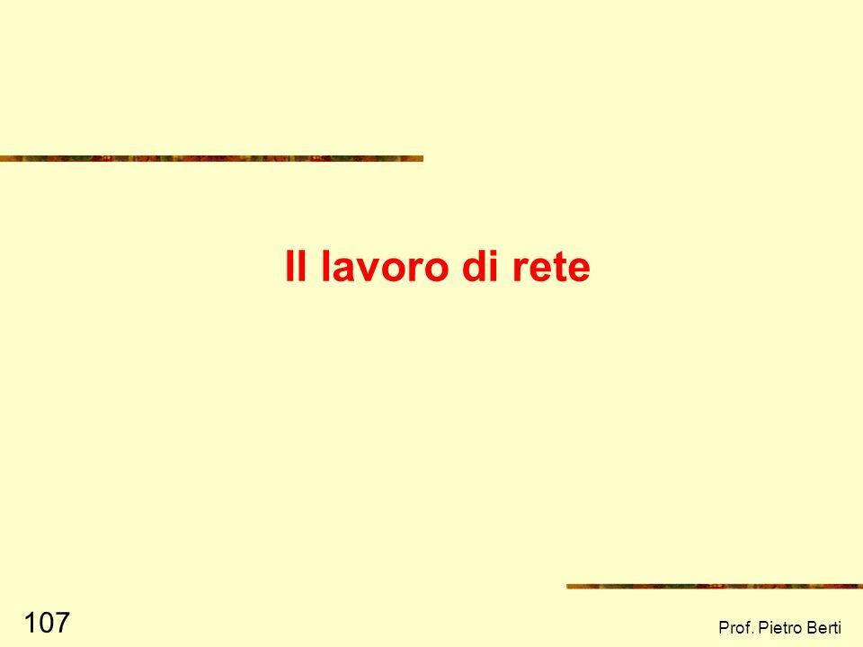Prof. Pietro Berti 106 FasePassi Pianificazione1) Identificazione e coinvolgimento degli attori 2) Bisogno (o meno) di consulenza 3) Descrizione del p
