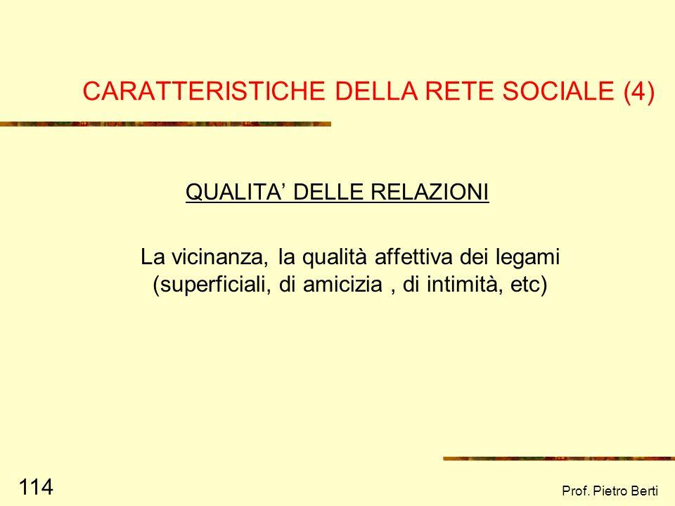 Prof. Pietro Berti 113 CARATTERISTICHE DELLA RETE SOCIALE (3) INTERAZIONE TRA LE PERSONE Comprende variabili che descrivono il tipo di relazione tra i