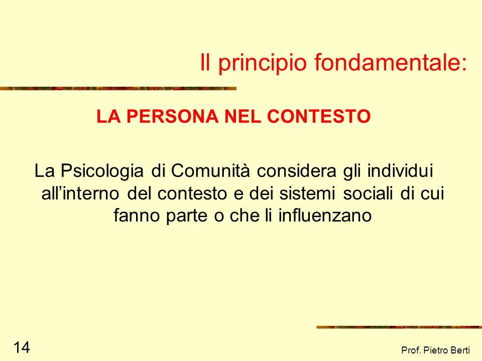 Prof. Pietro Berti 13 Per riassumere, possiamo affermare che quasi mai un comportamento è legato ad una sola causa Cambiare un comportamento richiede