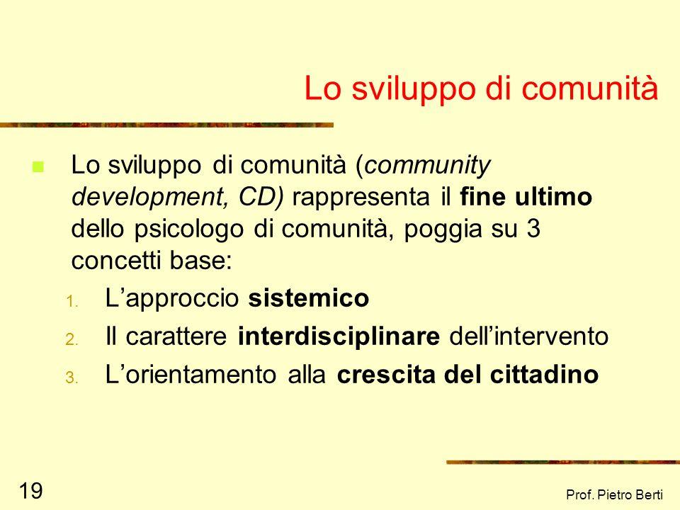Prof. Pietro Berti 18 Concetti chiave e criteri guida dellintervento di comunità Il sentirsi comunità Il modello della competenza: impiegare le risors