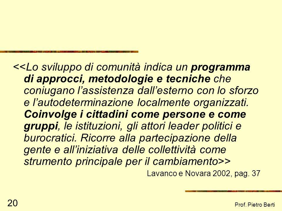 Prof. Pietro Berti 19 Lo sviluppo di comunità Lo sviluppo di comunità (community development, CD) rappresenta il fine ultimo dello psicologo di comuni