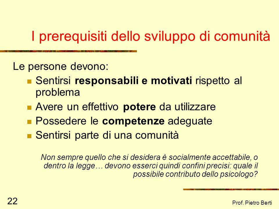 Prof. Pietro Berti 21 Le strategie di cambiamento nella comunità Strategie focalizzate sulle condizioni (nuove leggi, nuove strutture, nuovi servizi,…