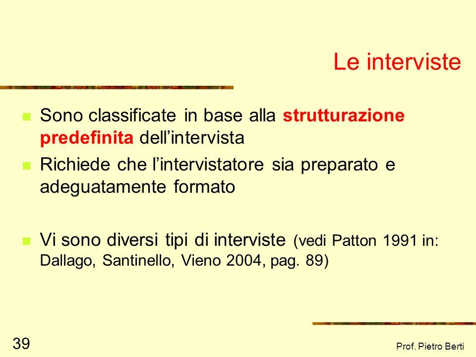 Prof. Pietro Berti 38 Loggetto di studio nella ricerca qualitativa È visto nella sua particolarità e unicità, partendo dallo studio dei casi singoli È