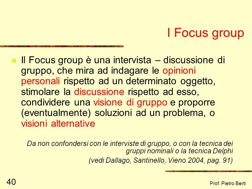 Prof. Pietro Berti 39 Le interviste Sono classificate in base alla strutturazione predefinita dellintervista Richiede che lintervistatore sia preparat
