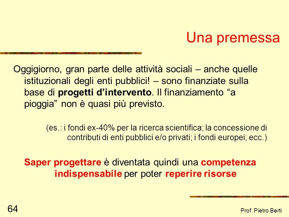 Prof. Pietro Berti 63 Bisogno Progetti, azioni per soddisfare il bisogno Obiettivi Outputs Outcomes Risultati Valutazione di struttura Valutazione di
