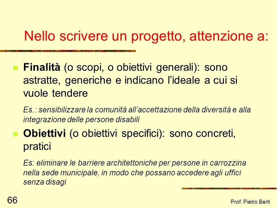 Prof. Pietro Berti 65 Le tappe logiche della progettazione 1) Ideazione 2) Attivazione (creazione di alleanze) 3) Progettazione (stesura): 1) Premessa