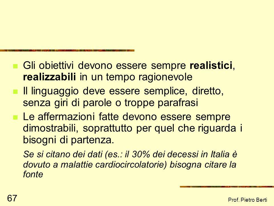 Prof. Pietro Berti 66 Nello scrivere un progetto, attenzione a: Finalità (o scopi, o obiettivi generali): sono astratte, generiche e indicano lideale