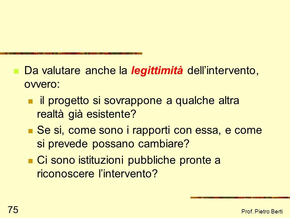 Prof. Pietro Berti 74 Ex ante: valutazione di contesto Tramite la valutazione di contesto si viene a conoscere la realtà sociale, politica ed economic