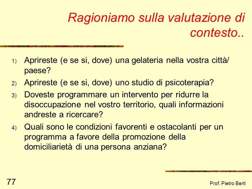 Prof. Pietro Berti 76 Molti progetti falliscono perché…. Non è stata fatta la valutazione di contesto o è stata fatta male, pertanto: Si è pianificato